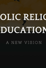 A New Vision for Catholic Religious Education