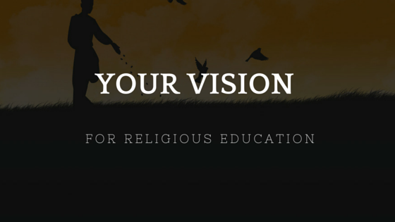 Your Vision for Religious Education